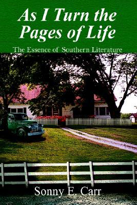 As I Turn the Pages of Life:The Essence of Southern Literature  by  Sonny E. Carr