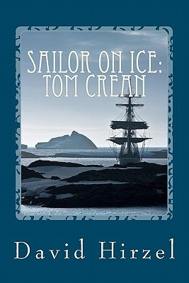 Sailor on Ice: Tom Crean: With Scott in the Antarctic 1910-1913 David Hirzel