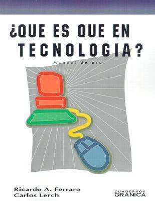 Que Es Que en Tecnologia?: Manual de USO  by  Ricardo A. Ferraro
