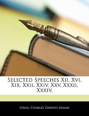 Selected Speeches XII, XVI, XIX, XXII, XXIV, XXV, XXXII, XXXIV. Lysias
