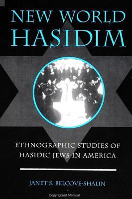 New World Hasidism: Ethnographic Studies of Hasidic Jews in America  by  Janet S. Belcove-Shalin