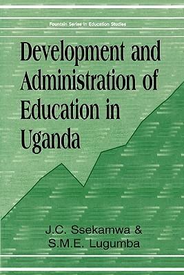 Development And Administration Of Education In Uganda (Fountain Series In Education Studies) J.C. Ssekamwa