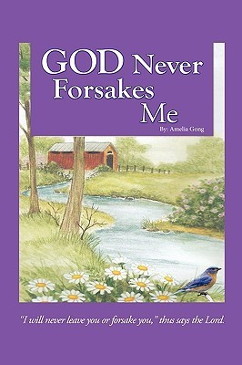 God Never Forsakes Me  by  Amelia Gong