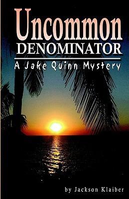 Uncommon Denominator: A Jake Quinn Mystery  by  Jackson Klaiber