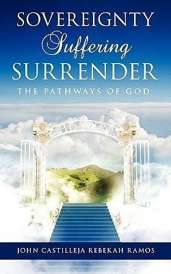 Sovereignty Suffering Surrender  by  John Castilleja Rebekah Ramos