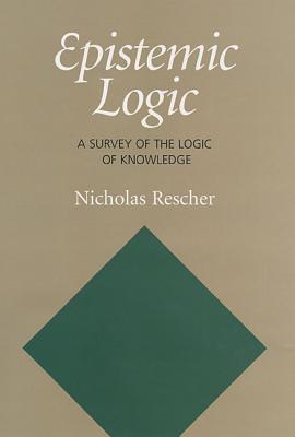 Epistemic Logic: A Survey Of the Logic Of Knowledge Nicolas Rescher