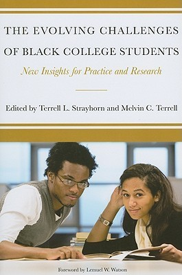 The Evolving Challenges of Black College Students: New Insights for Policy, Practice, and Research Terrell L. Strayhorn