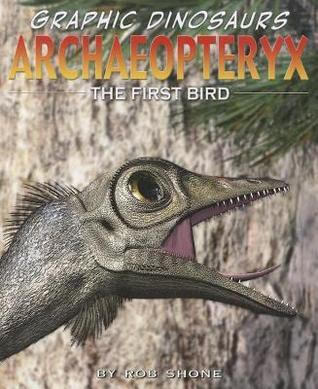 Archaeopteryx: The First Bird  by  Rob Shone