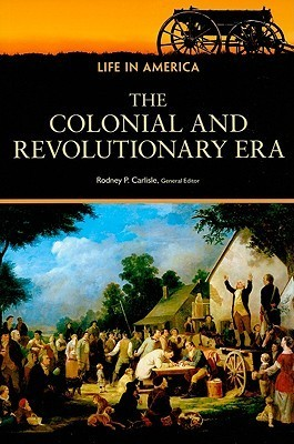 The Colonial and Revolutionary Era Rodney P. Carlisle