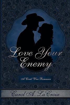 Love Your Enemy Carol A. LaCroix