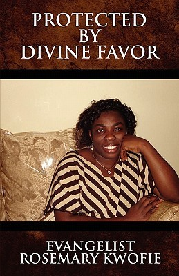Protected Divine Favor by Evangelist Rosemary Kwofie