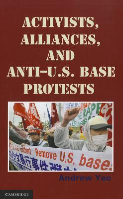Activists, Alliances, and Anti-U.S. Base Protests  by  Andrew Yeo