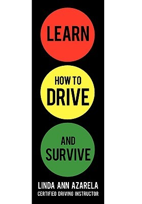 Learn How to Drive and Survive  by  Linda Ann Azarela