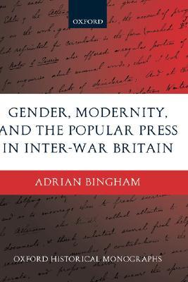 Family Newspapers?: Sex, Private Life, and the British Popular Press 1918-1978 Adrian Bingham