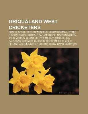 Griqualand West Cricketers: Shahid Afridi, Kepler Wessels, Loots Bosman, Ottis Gibson, Andre Botha, Graham Roope, Martyn Moxon, John Morris Books LLC