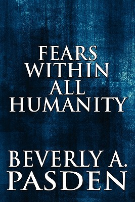 Fears Within All Humanity  by  Beverly A. Pasden