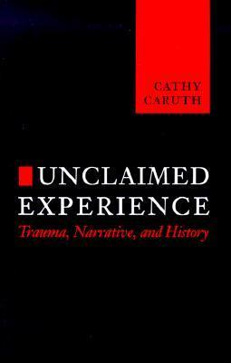 Unclaimed Experience: Trauma, Narrative and History  by  Cathy Caruth