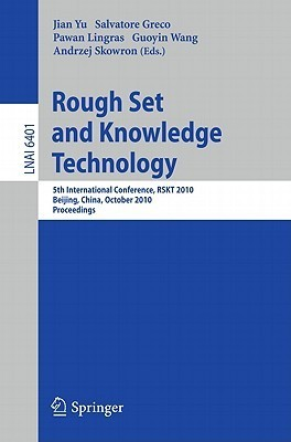 Rough Set and Knowledge Technology: 5th International Conference, Rskt 2010, Beijing, China, October 15-17, 2010, Proceedings  by  Jian Yu