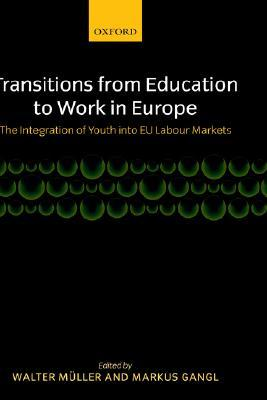 Transitions from Education to Work in Europe: The Integration of Youth Into Eu Labour Markets  by  Walter Müller