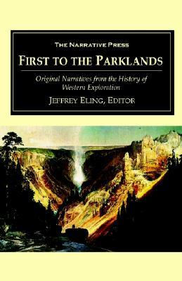 First to the Parklands: Original Narratives from the History of Western Exploration  by  Jeffrey Eling