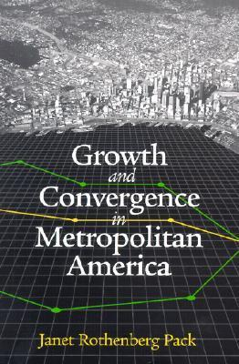 Growth and Convergence in Metropolitan America  by  Janet Rothenberg Pack
