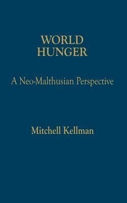 World Hunger: A Neo-Malthusian Perspective Mitchell Kellman