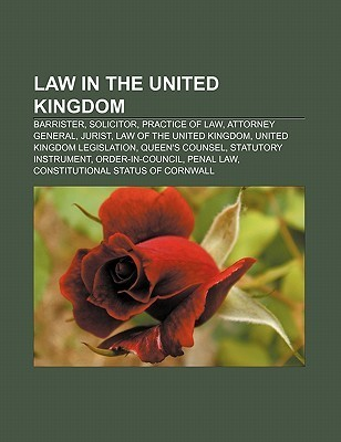 Law in the United Kingdom: Barrister, Solicitor, Practice of Law, Attorney General, Jurist, Law of the United Kingdom  by  Books LLC