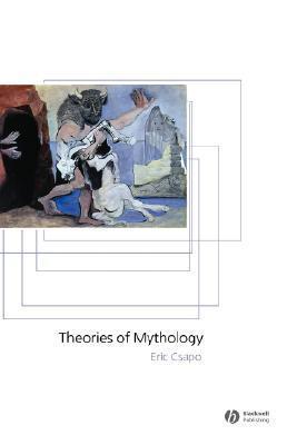 Theories of Mythology  by  Eric Csapo