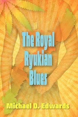 The Royal Ryukian Blues Michael D. Edwards