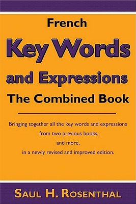 French Key Words and Expressions: The Combined Book Saul H. Rosenthal