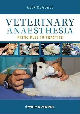 Veterinary Anaesthesia: Principles to Practice  by  Alexandra Dugdale
