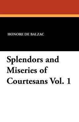 Splendors and Miseries of Courtesans Vol. 1  by  Honoré de Balzac
