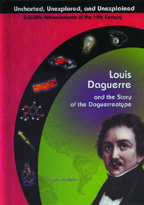 Louis Daguerre and the Story of the Daguerreotype  by  John Bankston