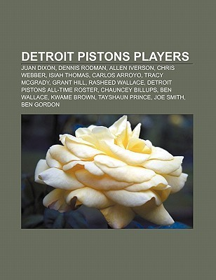 Detroit Pistons Players: Juan Dixon, Dennis Rodman, Allen Iverson, Chris Webber, Isiah Thomas, Carlos Arroyo, Tracy McGrady, Grant Hill  by  NOT A BOOK