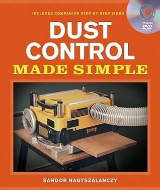 Dust Control Made Simple: Includes a Step-by-Step Companion Video DVD Sandor Nagyszalanczy