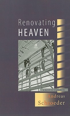 Renovating Heaven: A Novel in Triptych  by  Andreas Schroeder