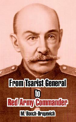 From Tsarist General to Red Army Commander  by  M. Bonch-Bruyevich