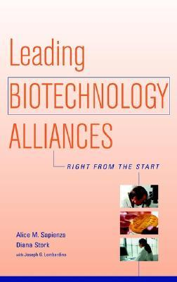 Leading Biotechnology Alliances: Right from the Start Alice M. Sapienza