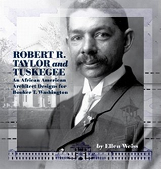 Robert R. Taylor and Tuskegee: An African American Architect Designs for Booker T. Washington Ellen Weiss