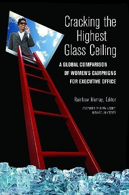 Cracking the Highest Glass Ceiling: A Global Comparison of Womens Campaigns for Executive Office  by  Rainbow Murray