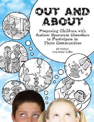 Out and about: Preparing Children with Autism Spectrum Disorders to Participate in Their Communities  by  Jill Hudson