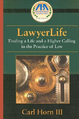 Lawyerlife: Balancing Life and a Career in Law  by  Carl Horn, III