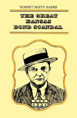 The Great Kansas Bond Scandal  by  Robert Smith Bader