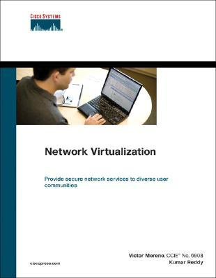 Network Virtualization: Provide secure network services to diverse user communities (Networking Technology)  by  Victor Moreno