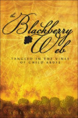 The Blackberry Web: Tangled in the Vines of Child Abuse  by  Kelly Christenson