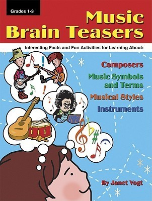 Music Brain Teasers: Interesting Facts And Fun Activities For Learning About Composers, Music Symbols And Terms, Musical Styles, And Instruments Janet Vogt