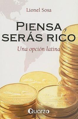 Piensa y Seras Rico: Una Opcion Latina Lionel Sosa