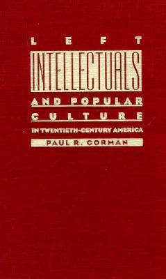 Left Intellectuals and Popular Culture in Twentieth-Century America Paul R. Gorman