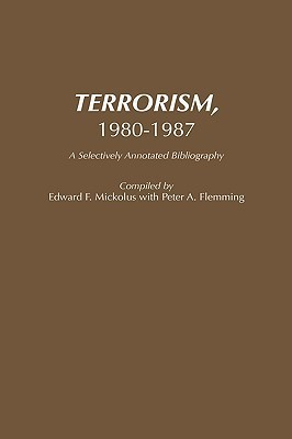 Terrorism, 1980-1987: A Selectively Annotated Bibliography Edward F. Mickolus