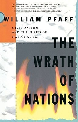 The Wrath of Nations: Civilizations and the Furies of Nationalism William Pfaff